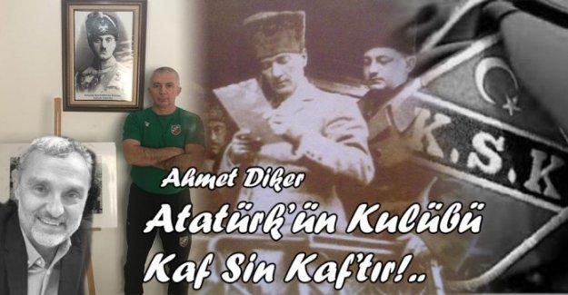 Atatürk'ün Kulübü Kaf Sin Kaf'tır!..