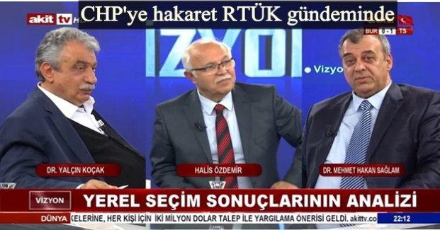 Atila Sertel Akit TV'de CHP'ye hakaret edilen programı RTÜK'e şikayet etti