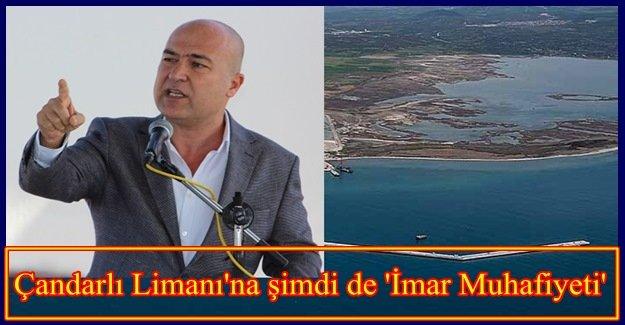 ÇANDARLI LİMANI'NA ŞİMDİ DE 'İMAR MUAFİYETİ'