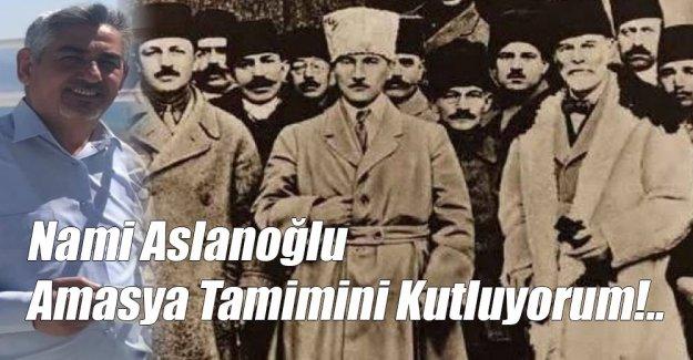 Nami Aslanoğlu; Amasya Tamimini Kutluyorum!..