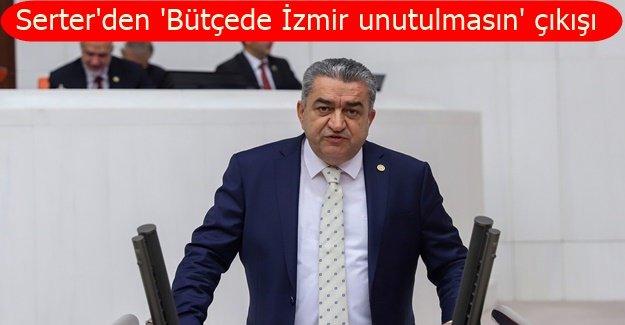 """Serter: """"İzmir'i unutan iktidar, Türkiye'yi unutmuş demektir"""""""