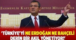 Özgür Özel'den flaş iddia: Türkiye'yi ne Erdoğan ne de Bahçeli yönetiyor!