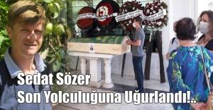 Sedat Sözer (MEKİÇ) Son Yolculuğuna Uğurlandı!..