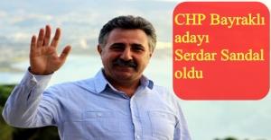 CHP BAYRAKLI ADAYI SERDAR SANDAL'DAN ADAYLIĞI İLE İLGİLİ İLK AÇIKLAMA