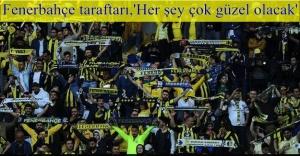 Kadıköy'de taraftardan 'Her şey çok güzel olacak' sloganı