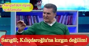 Mustafa Sarıgül'den Kemal Kılıçdaroğlu açıklaması: Kırgın değilim!