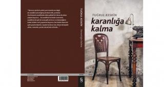 """Şair-yazar Tuğrul Keskin'den yeni kitap: """"KARANLIĞA KALMA"""""""